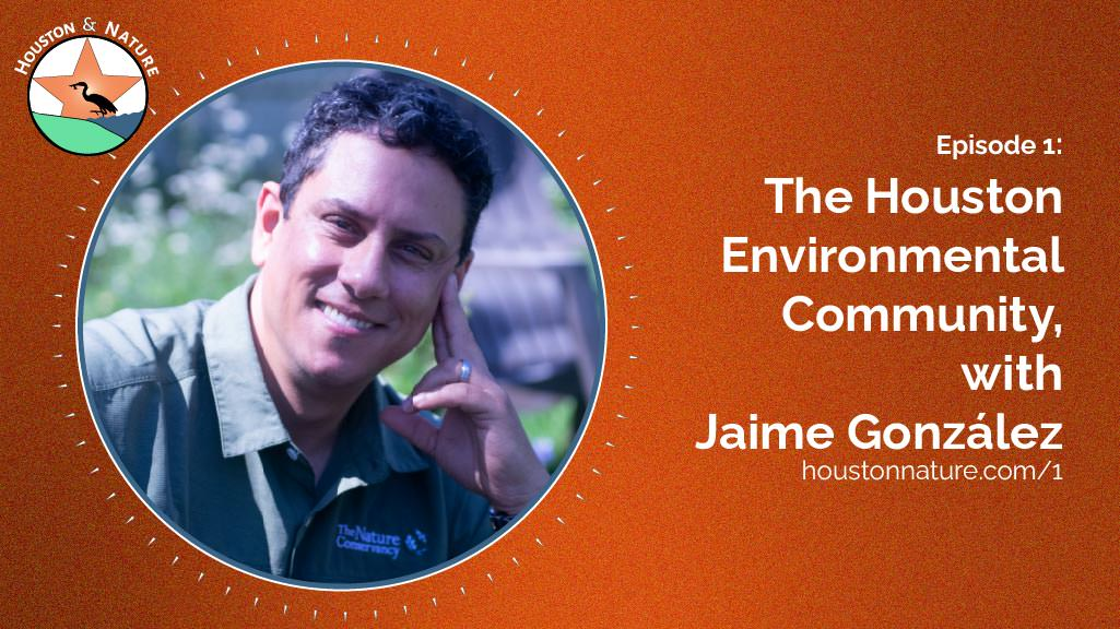 Houston Environmental Community, with Jaime Gonzalez